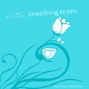 A Little Breathing Room
