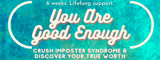 """[button saying """"6 weeks. Lifelong support: You Are Good Enough: Crush Imposter Syndrome and discover your true worth.""""]"""
