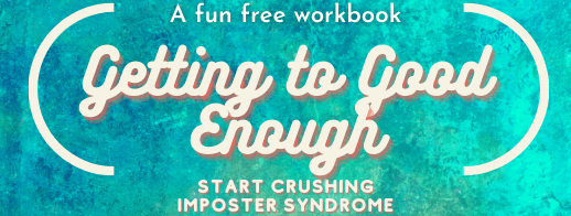 """[Button saying, """"A fun free workbook. Getting to Good Enough: Start Crushing Imposter Syndrome.""""]"""